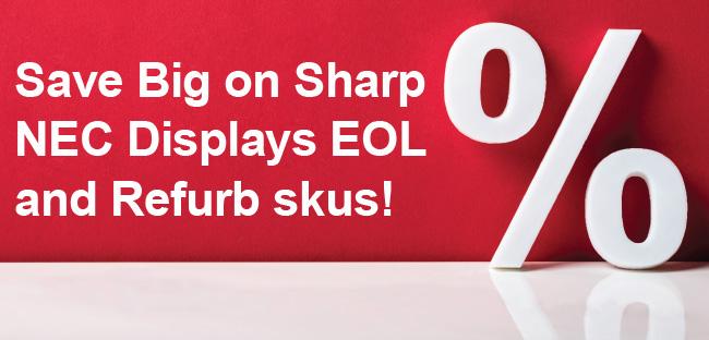 Save Big on Sharp NEC Displays EOL and Refurb skus!