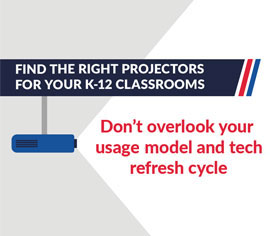 FIND THE RIGHT PROJECTORS FOR YOUR K-12 CLaSSROOMS