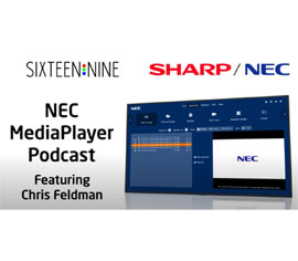Sixteen Nine Podcast: NEC MediaPlayer feat. Chris Feldman